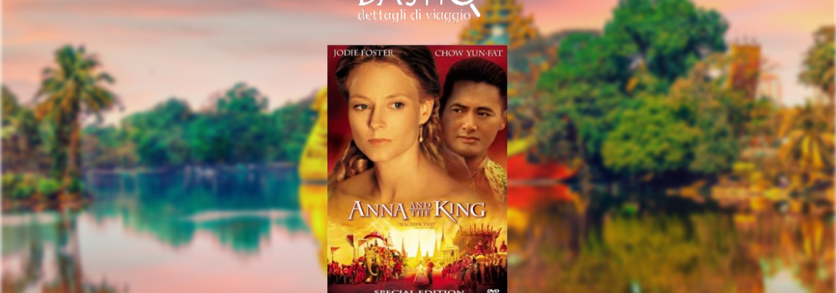 Viaggio in Thailandia: il film Anna and the King